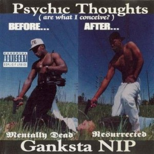 Ganksta-NIP-Psychic-Thoughts